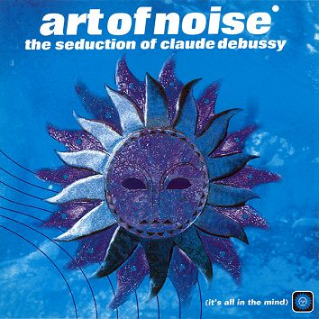 Art of Noise - The Seduction of Claude Debussy (Download) - Download
