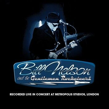 Bill Nelson & The Gentlemen Rocketeers - Live In Concert at Metropolis Studios, London (Download) - Download