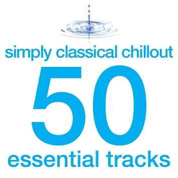 Various - Simply Classical Chillout - 50 Essential Tracks (Download) - Download