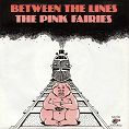 The Pink Fairies - Between The Lines (Download)