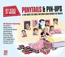 Various - My Kind Of Music: Ponytails & Pin-Ups (2CD)